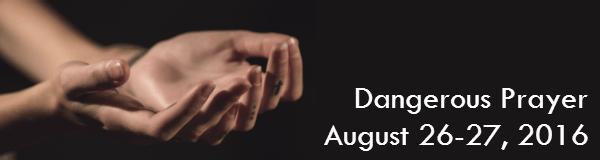 Dangerous Prayer August 2016